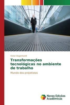Transformacoes Tecnologicas No Ambiente de Trabalho (Portuguese, Paperback): Degenhardt Victor