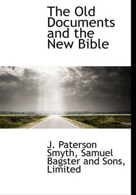 The Old Documents and the New Bible (Hardcover): J.Paterson Smyth
