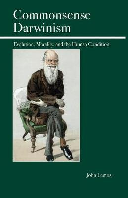 Commonsense Darwinism - Evolution, Morality, and the Human Condition (Paperback): John Lemos