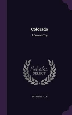 Colorado - A Summer Trip (Hardcover): Bayard Taylor