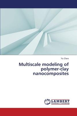 Multiscale Modeling of Polymer-Clay Nanocomposites (Paperback): Chen Yu