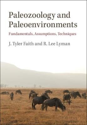 Paleozoology and Paleoenvironments - Fundamentals, Assumptions, Techniques (Paperback): J. Tyler Faith, R. Lee Lyman