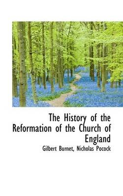 The History of the Reformation of the Church of England (Paperback): Gilbert Burnet, Nicholas Pocock