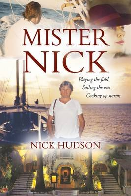 Mister Nick - Playing the Field, Sailing the Seas, Cooking Up Storms (Hardcover): Nick Hudson