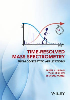 Time-Resolved Mass Spectrometry - From Concept to Applications (Hardcover): Pawel Urban, Yu-Chie Chen, Yi-Sheng Wang