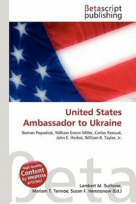 United States Ambassador to Ukraine (Paperback): Lambert M. Surhone, Mariam T. Tennoe, Susan F. Henssonow