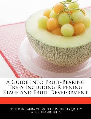 A Guide Into Fruit-Bearing Trees Including Ripening Stage and Fruit Development (Paperback): Laura Vermon
