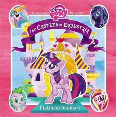 My Little Pony: The Castles of Equestria - An Enchanted My Little Pony Pop-Up Book (Hardcover): Matthew Reinhart
