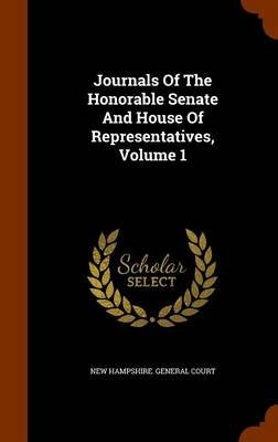 Journals of the Honorable Senate and House of Representatives, Volume 1 (Hardcover): New Hampshire General Court
