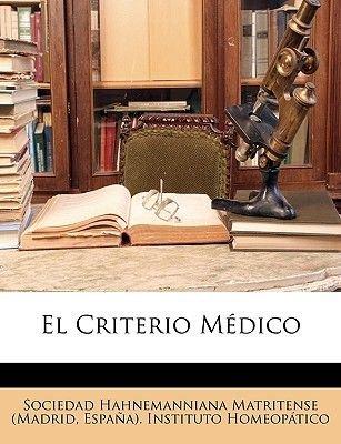 El Criterio Medico (Spanish, Paperback): Hahnemanniana Matritense (Madri Sociedad Hahnemanniana Matritense (Madri