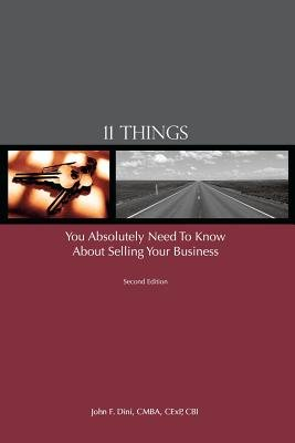 11 Things You Absolutely Need to Know about Selling Your Business (Paperback): John F. Dini