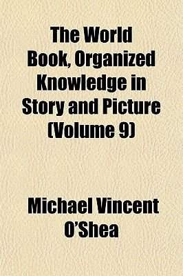 The World Book, Organized Knowledge in Story and Picture (Volume 9) (Paperback): Michael Vincent O'Shea