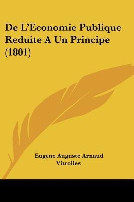 de L'Economie Publique Reduite a Un Principe (1801) (English, French, Paperback): Eugene Auguste Arnaud Vitrolles