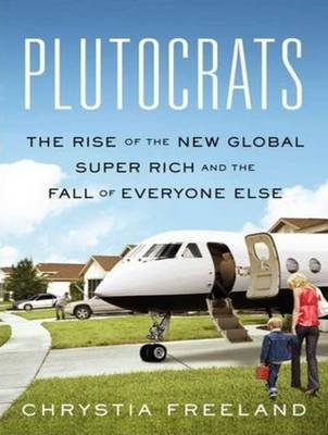 Plutocrats - The Rise of the New Global Super-Rich and the Fall of Everyone Else (Standard format, CD, Unabridged edition):...