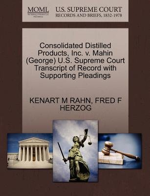 Consolidated Distilled Products, Inc. V. Mahin (George) U.S. Supreme Court Transcript of Record with Supporting Pleadings...