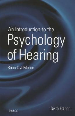 An Introduction to the Psychology of Hearing - Sixth Edition (Paperback, 6 Rev Ed): Brian Moore