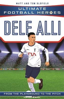 Dele Alli (Paperback): Matt & Tom Oldfield