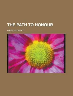 The Path to Honour (Paperback): Sydney C. Grier