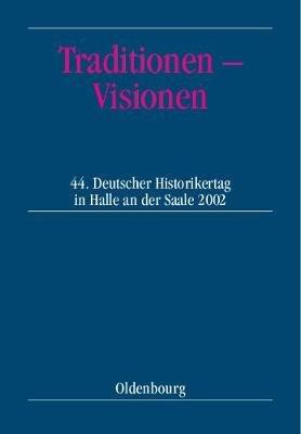 Traditionen - Visionen - 44. Deutscher Historikertag in Halle an Der Saale Vom 10. Bis 13. September 2002. Berichtsband...