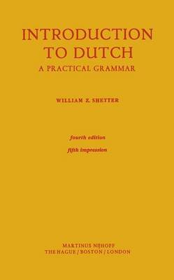 Introduction to Dutch - A Practical Grammar (Paperback): William Z. Shetter