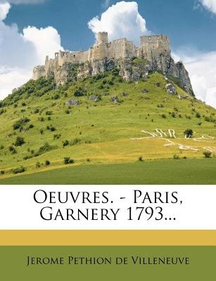 Oeuvres. - Paris, Garnery 1793... (English, French, Paperback): Jerome Pethion De Villeneuve