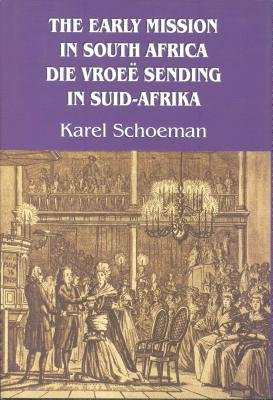 The Early Mission in South Africa/Die Vroee Sending in Suid-Afrika (Afrikaans, English, Hardcover, New): Karel Schoeman