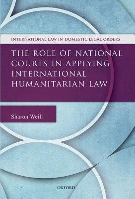The Role of National Courts in Applying International Humanitarian Law (Hardcover, New): Richard Maxwell, Toby Miller, Sharon...