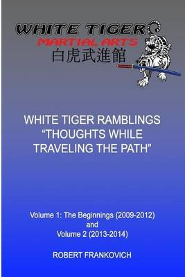 White Tiger Ramblings - Thoughts While Traveling the Path (Paperback): Robert Frankovich