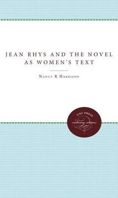 Jean Rhys and the Novel as Women's Text (Paperback): Nancy R Harrison