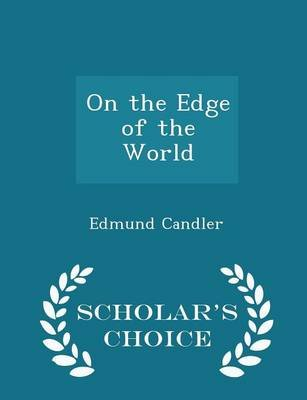 On the Edge of the World - Scholar's Choice Edition (Paperback): Edmund Candler