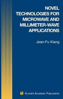 Novel Technologies for Microwave and Millimeter-Wave Applications (Hardcover, 2004 ed.): Jean-Fu Kiang