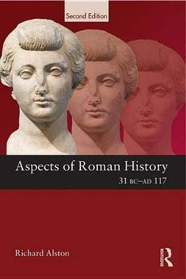 Aspects of Roman History 31 BC-AD 117 (Electronic book text, 2nd New edition): Richard Alston