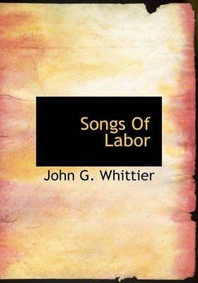 Songs of Labor (Hardcover): John Greenleaf Whittier