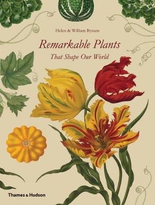 Remarkable Plants That Shape Our World (Hardcover): Helen Bynum