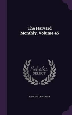 The Harvard Monthly, Volume 45 (Hardcover): Harvard University