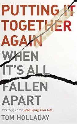 Putting It Together Again When It's All Fallen Apart - 7 Principles for Rebuilding Your Life (CD, Unabridged): Tom Holladay