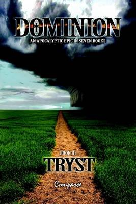 Dominion : An Apocalyptic Epic in Seven Books; Book III: Tryst (Electronic book text): Compasse