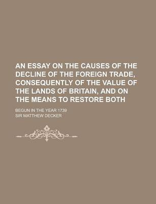 An Essay on the Causes of the Decline of the Foreign Trade, Consequently of the Value of the Lands of Britain, and on the Means...