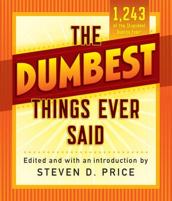 The Dumbest Things Ever Said (Paperback): Steven Price