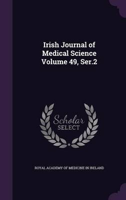 Irish Journal of Medical Science Volume 49, Ser.2 (Hardcover): Royal Academy of Medicine in Ireland
