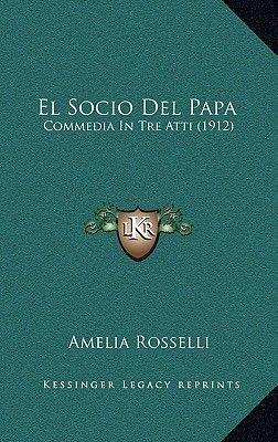 El Socio del Papa - Commedia in Tre Atti (1912) (Spanish, Paperback): Amelia Rosselli