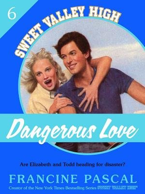 Dangerous Love (Sweet Valley High #6) (Electronic book text): Francine Pascal