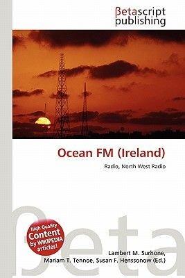 Ocean FM (Ireland) (Paperback): Lambert M. Surhone, Mariam T. Tennoe, Susan F. Henssonow