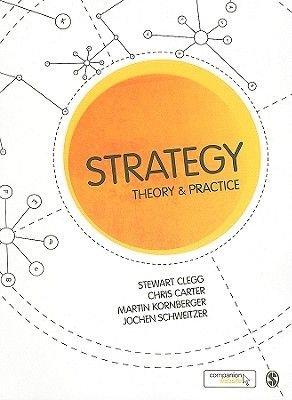 Strategy - Theory and Practice (Paperback): Stewart R. Clegg, Chris Carter, Martin Kornberger, Jochen Schweitzer