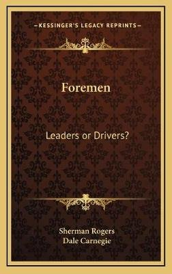 Foremen - Leaders or Drivers? (Hardcover): Sherman Rogers