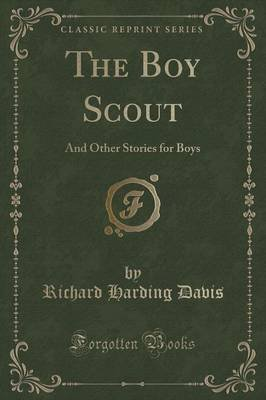 The Boy Scout - And Other Stories for Boys (Classic Reprint) (Paperback): Richard Harding Davis