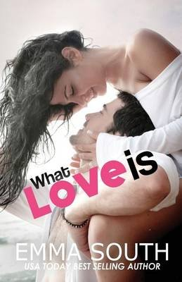 What Love Is - An Epic Romance (Paperback): Emma South