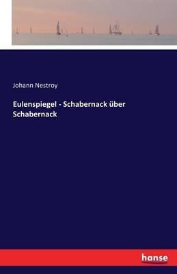Eulenspiegel - Schabernack Uber Schabernack (German, Paperback): Johann Nestroy