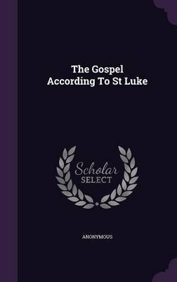 The Gospel According to St Luke (Hardcover): Anonymous