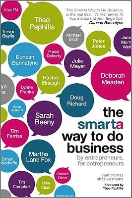 The Smarta Way To Do Business - By Entrepreneurs, for Entrepreneurs; Your Ultimate Guide to Starting a Business (Paperback):...